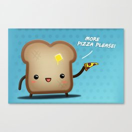 Toast more pizza please Canvas Print