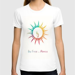 Be Free Dance  T-shirt