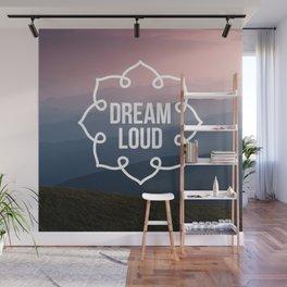 Dream loud so the world can hear Wall Mural
