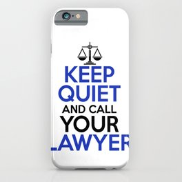 Keep Quiet And Call Your Lawyer iPhone Case