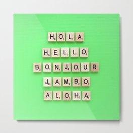 Hola Hello Bonjour Jambo Aloha Metal Print