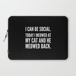 I Can Be Social Today I Meowed At My Cat And He Meowed Back (Black & White) Laptop Sleeve