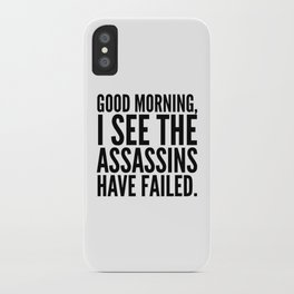 Good morning, I see the assassins have failed. iPhone Case
