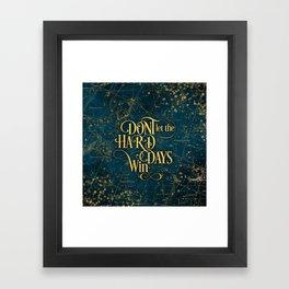 Don't Let The Hard Days Win Framed Art Print