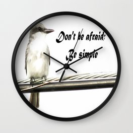 Don't Be Afraid; Be Simple Wall Clock