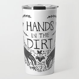 Hands in the Dirt Travel Mug