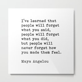 People Will Never Forget How You Made Them Feel, Maya Angelou Quote Metal Print