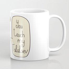 You touch my Ta-la-la-ev Coffee Mug