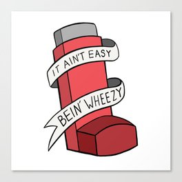 It Ain't Easy Bein' Wheezy (Red) Canvas Print