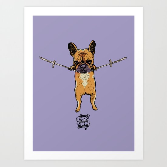 Hang in There Baby Frenchie Art Print