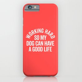 Working Hard Dog Good Life Funny Quote iPhone Case