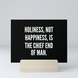 Holiness not happiness is the chief end of man Mini Art Print