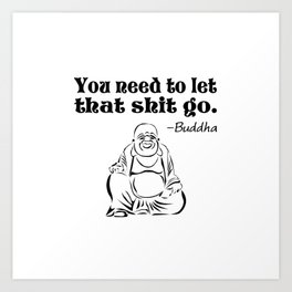 You Need to Let That Shit Go Art Print