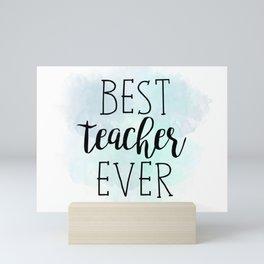 Best Teacher Ever Mini Art Print
