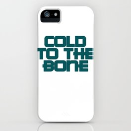 COLD TO THE BONE 01 iPhone Case