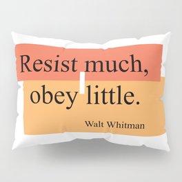 Resist much, obey little Pillow Sham
