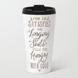 SATISFIES THE LONGING SOUL Travel Mug