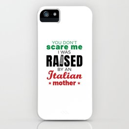 You Don't Scare Me I Was Raised By An Italian Mother iPhone Case