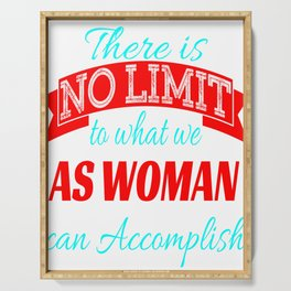 "Stay proud with this cool tee with text ""There Is No Limit To What We As Woman Can Accomplish"" Serving Tray"