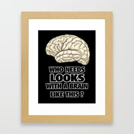 Funny Who Needs Looks black and white Framed Art Print