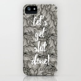 let's get shit done iPhone Case