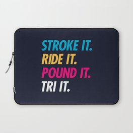 Stroke It Ride It Pound It Tri It Laptop Sleeve