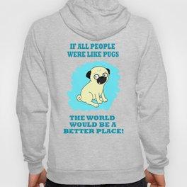 If all people were like pugs... Hoody
