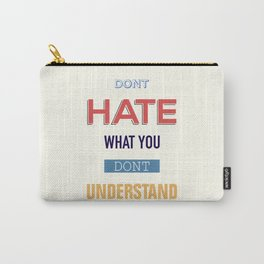 Dont Hate What You Don't UNDERSTAND Carry-All Pouch