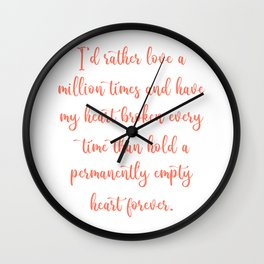 I'd rather love a million times and have my heart broken every time Wall Clock