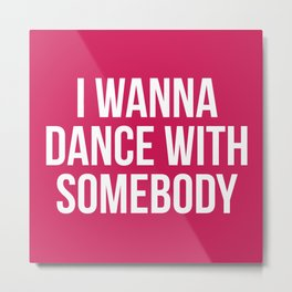 Dance With Somebody Music Quote Metal Print