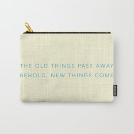 The old things pass away. Behold, new things come. Carry-All Pouch