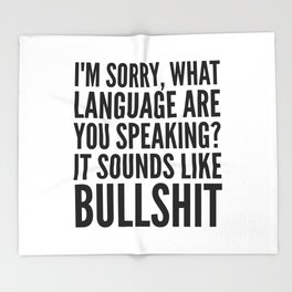 I'm Sorry, What Language Are You Speaking? It Sounds Like Bullshit Throw Blanket
