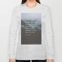 Live in the sunshine. Swim in the sea. Drink the wild air. Long Sleeve T-shirt