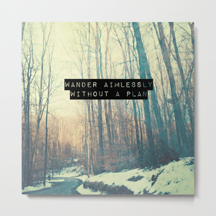 Wander Aimlessly  Metal Print
