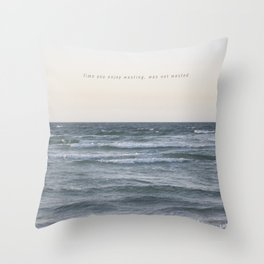 Time you enjoy wasting, was not wasted. Throw Pillow