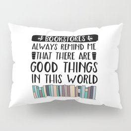 Bookstores Always Remind Me That There Are Good Things In This World (V2) Pillow Sham
