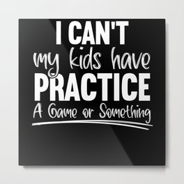 I Can't My Kids Have Practice A Game Or Something Metal Print