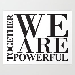 We Are Powerful - Bold Black Text Art Print
