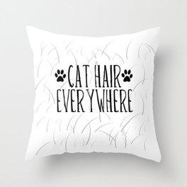 CAT HAIR EVERYWHERE Throw Pillow