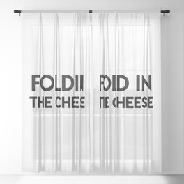 Fold In The Cheese Sheer Curtain