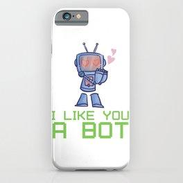 I Like You A Bot, Robot, Robot Art, Robot Party, Robotics, Robot Baby, Robot T Shirt, Love Pun iPhone Case