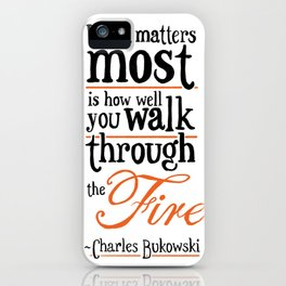 What Matters Most - Charles Bukowski Quote iPhone Case