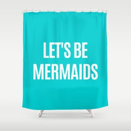 Let's Be Mermaids (Turquoise) Shower Curtain