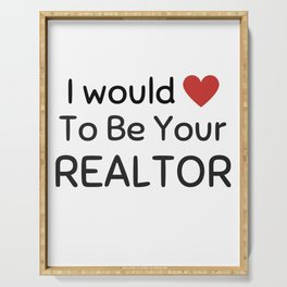 I would love to be your realtor Serving Tray
