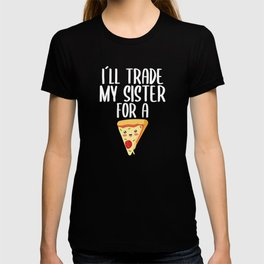 I will trade my sister for Pizza T-shirt