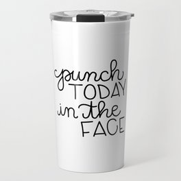 Punch Today In The Face Travel Mug