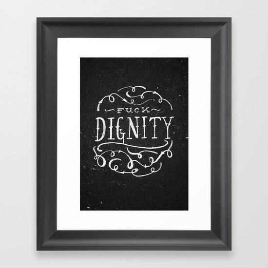 Fuck Dignity  Framed Art Print