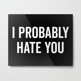 Hate You Funny Quote Metal Print