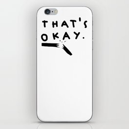 that's okay. iPhone Skin