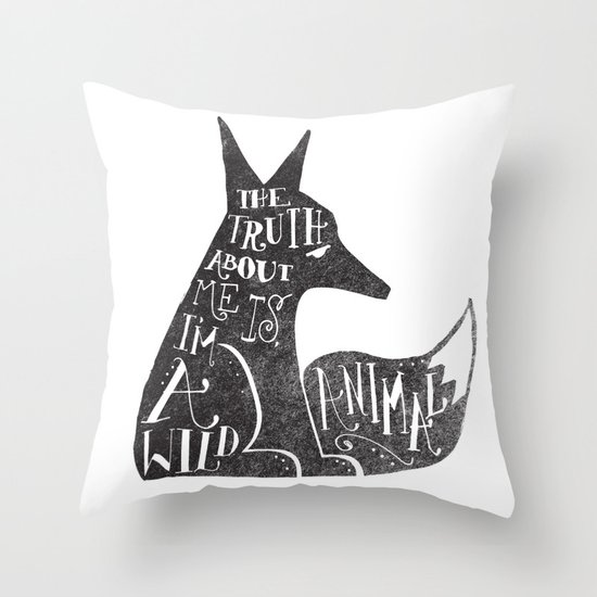 THE TRUTH ABOUT ME IS, I'M A WILD ANIMAL... Throw Pillow